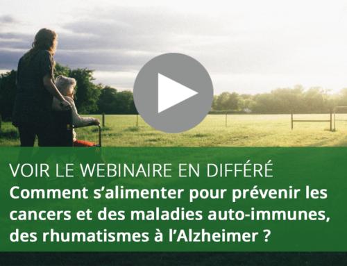 Webinaire : Comment s'alimenter pour prévenir les cancers et des maladies auto-immunes, des rhumatismes à l'Alzheimer ?