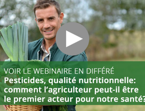 Webinaire : Pesticides, qualité nutritionnelle: comment l'agriculteur peut-il être le premier acteur pour notre santé?