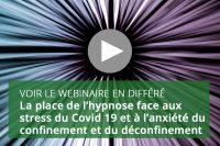 La place de l'hypnose face aux stress du Covid 19 et à l'anxiété du confinement et du déconfinement