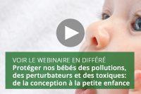 Protéger nos bébés des pollutions, des perturbateurs et des toxiques: de la conception à la petite enfance